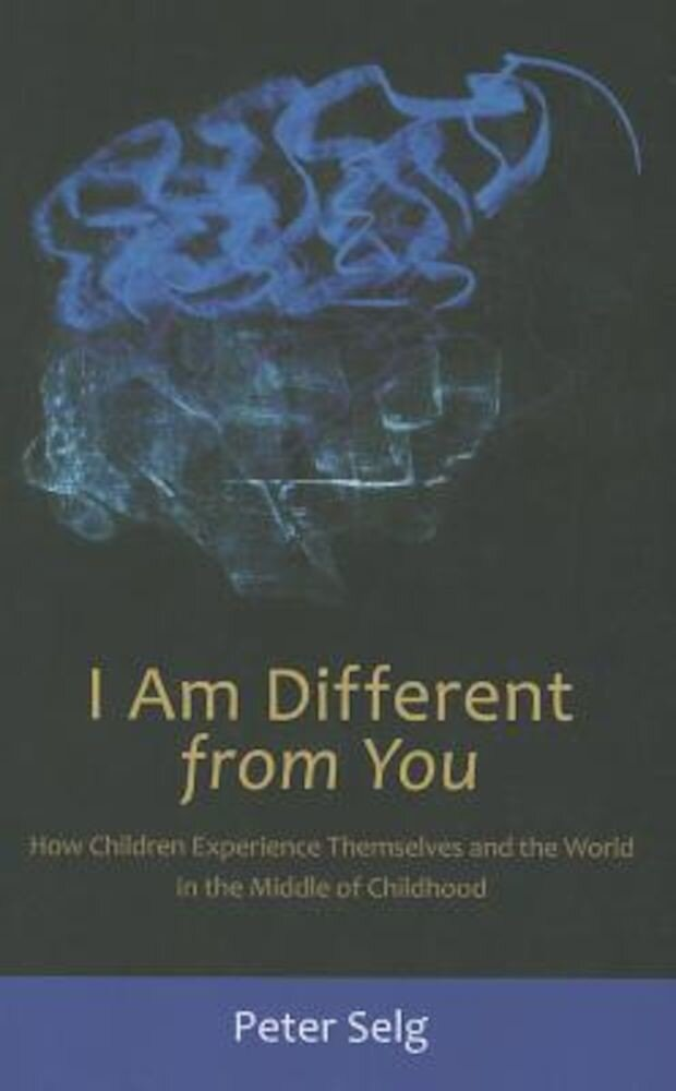 I Am Different from You: How Children Experience Themselves and the World in the Middle of Childhood, Paperback