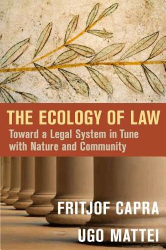 The Ecology of Law: Toward a Legal System in Tune with Nature and Community, Hardcover