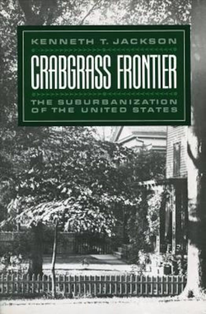 Crabgrass Frontier: The Suburbanization of the United States, Paperback