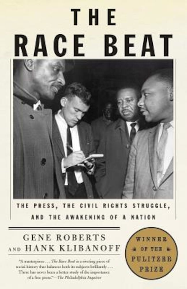 The Race Beat: The Press, the Civil Rights Struggle, and the Awakening of a Nation, Paperback
