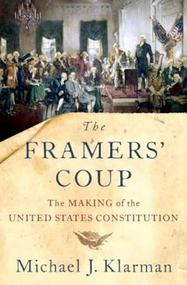 The Framers' Coup: The Making of the United States Constitution, Hardcover