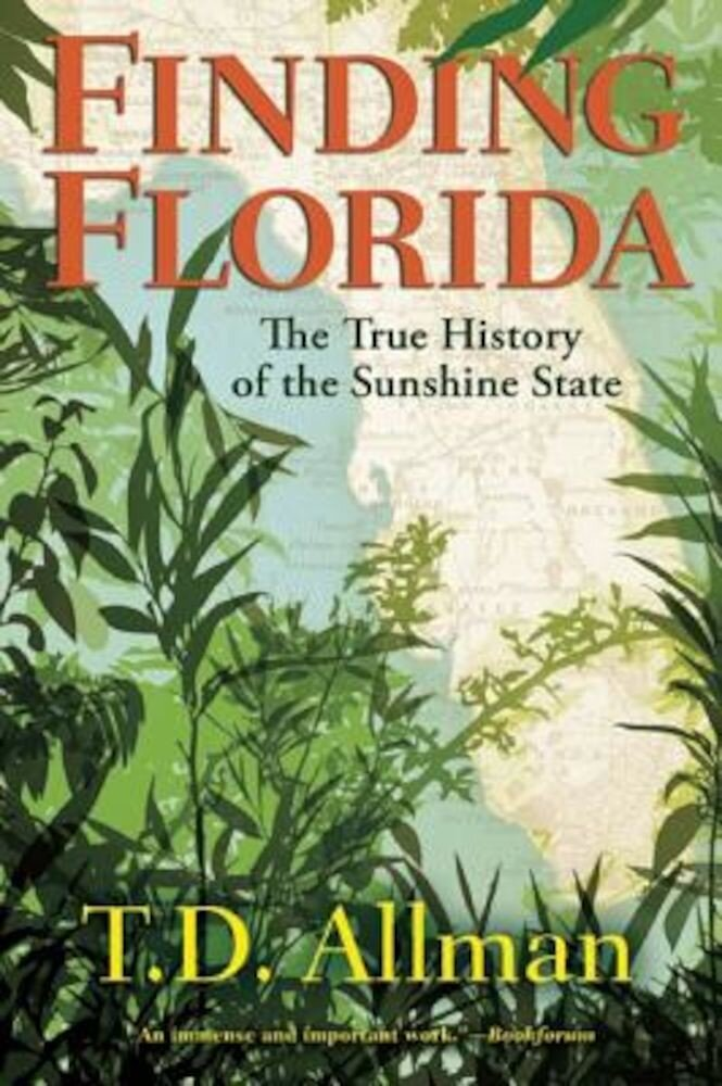 Finding Florida: The True History of the Sunshine State, Paperback