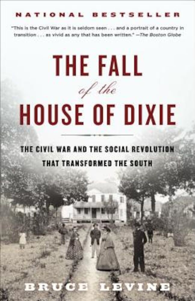 The Fall of the House of Dixie: The Civil War and the Social Revolution That Transformed the South, Paperback