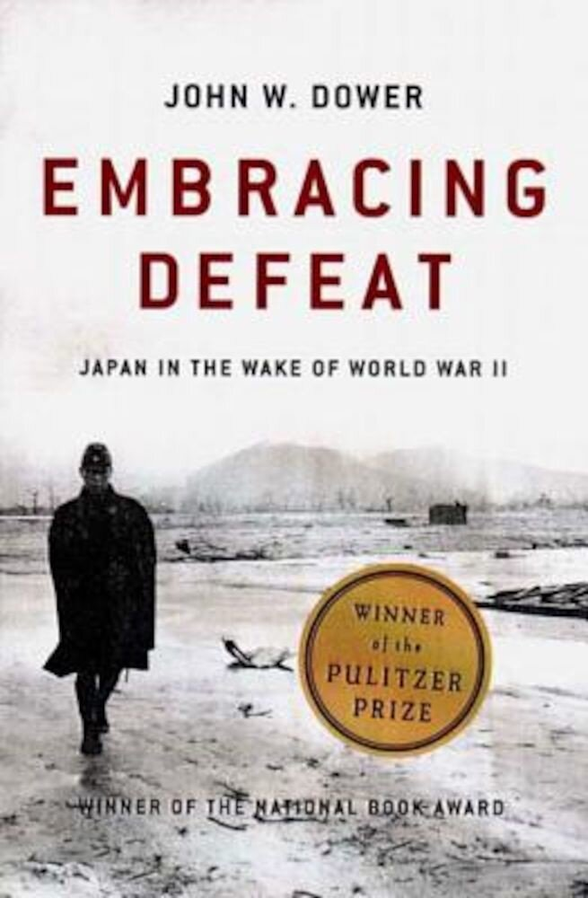 Embracing Defeat: Japan in the Wake of World War II, Paperback