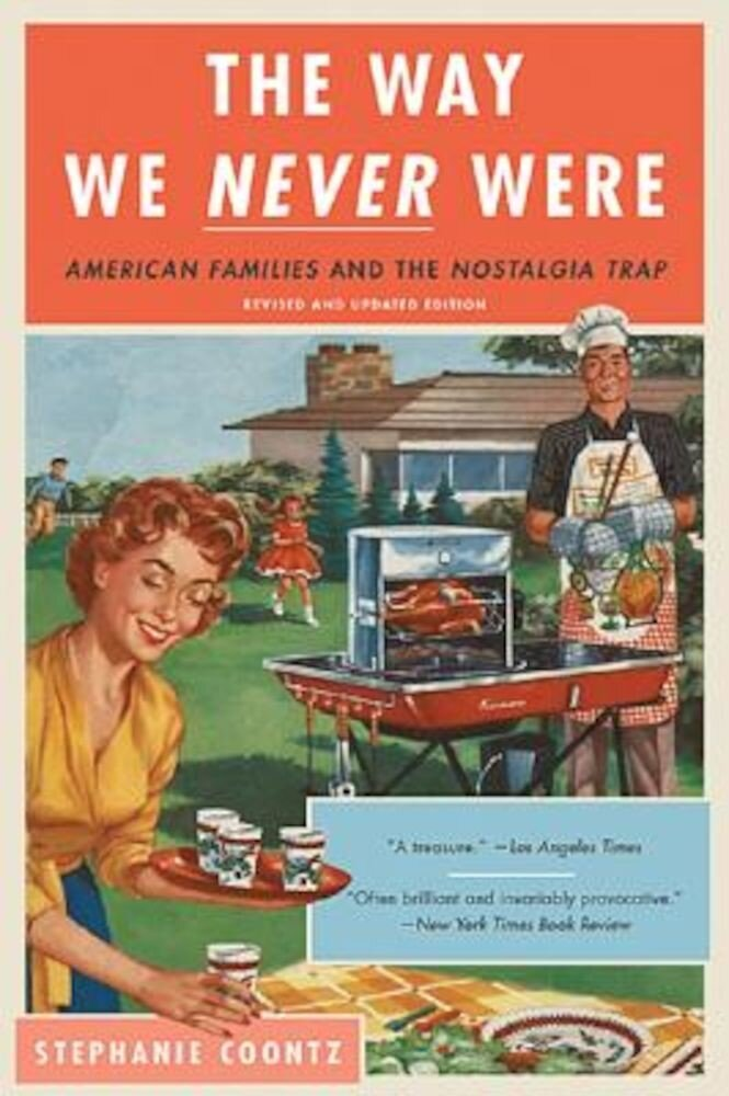 The Way We Never Were: American Families and the Nostalgia Trap, Paperback