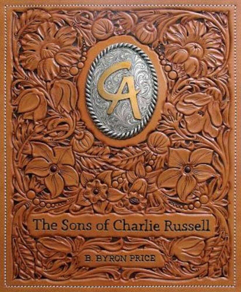 The Sons of Charlie Russell: Celebrating Fifty Years of the Cowboy Artists of America, Hardcover
