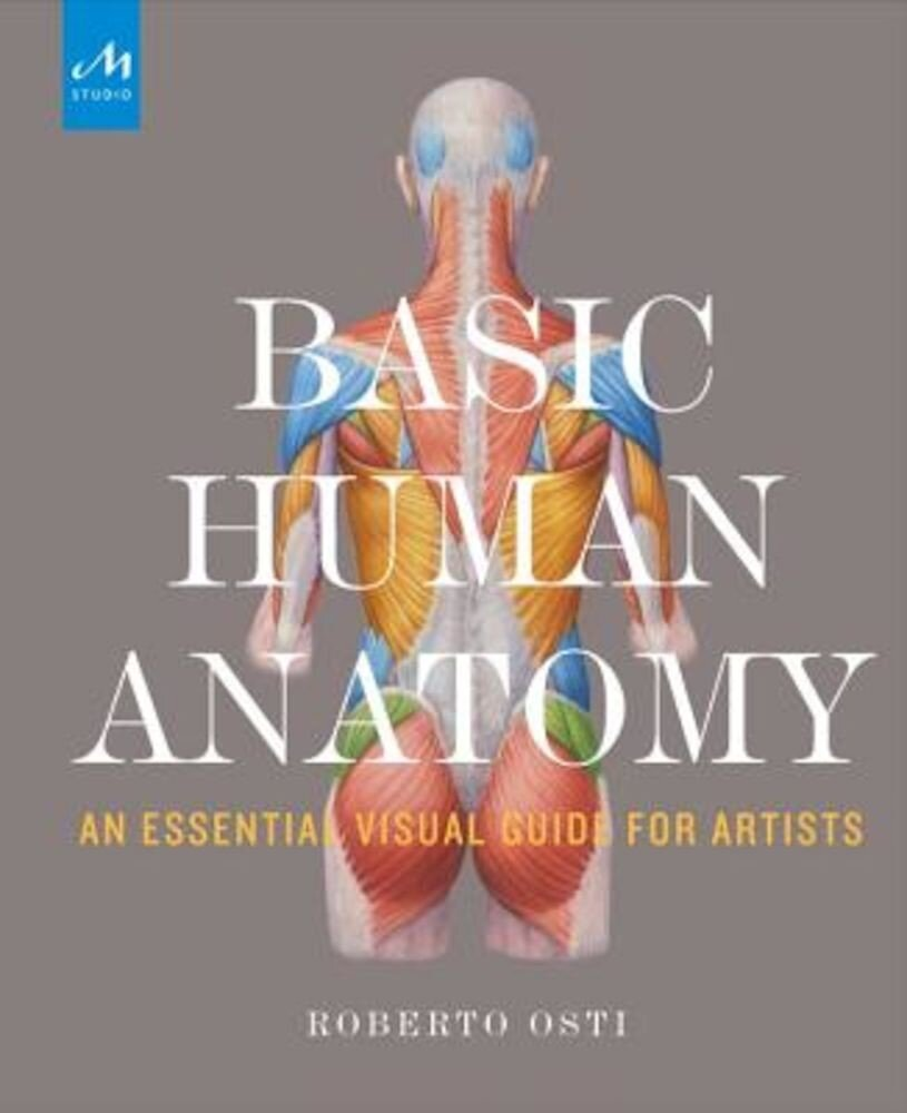 Basic Human Anatomy: An Essential Visual Guide for Artists, Hardcover
