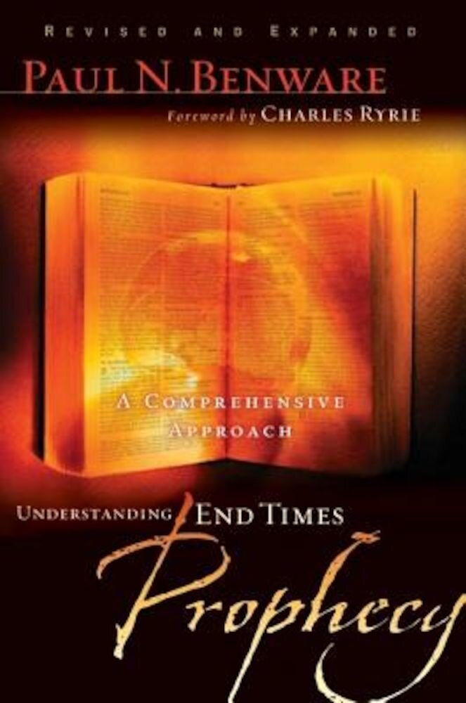Understanding End Times Prophecy: A Comprehensive Approach, Paperback