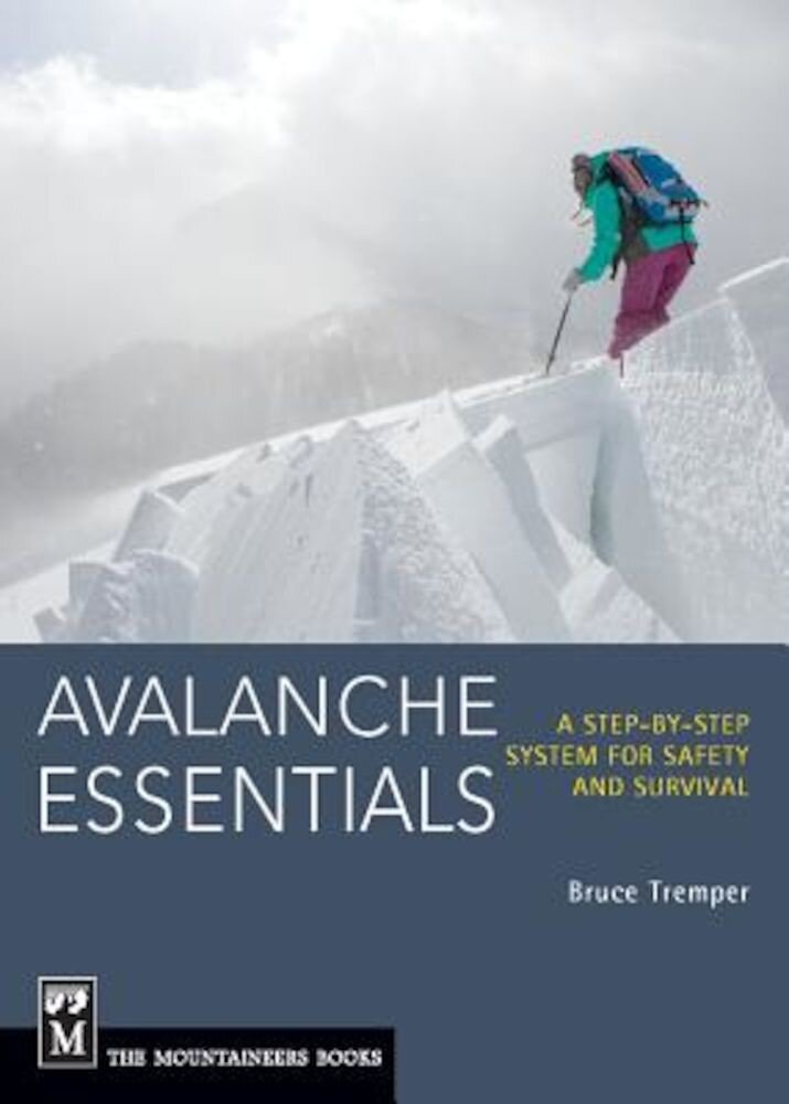 Avalanche Essentials: A Step-By-Step System for Safety and Survival, Paperback