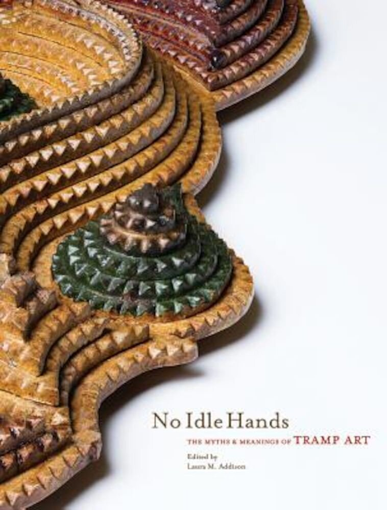 No Idle Hands: The Myths and Meanings of Tramp Art, Hardcover