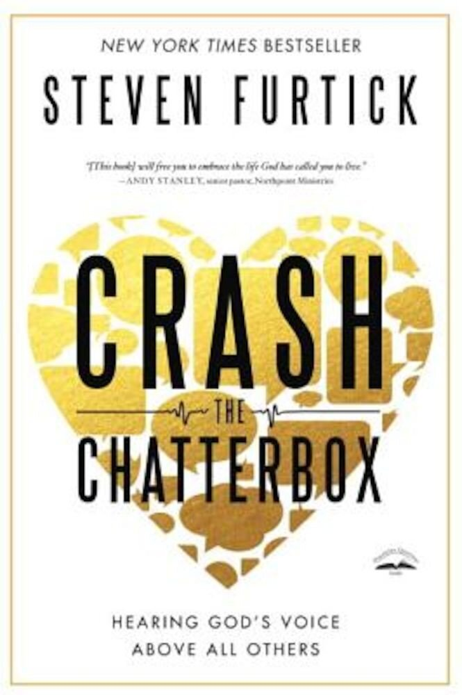 Crash the Chatterbox: Hearing God's Voice Above All Others, Paperback