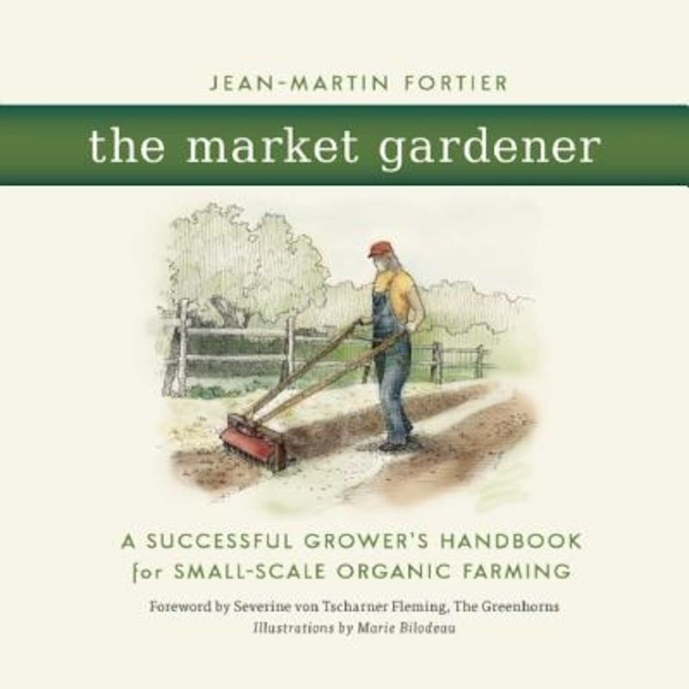The Market Gardener: A Successful Grower's Handbook for Small-Scale Organic Farming, Paperback