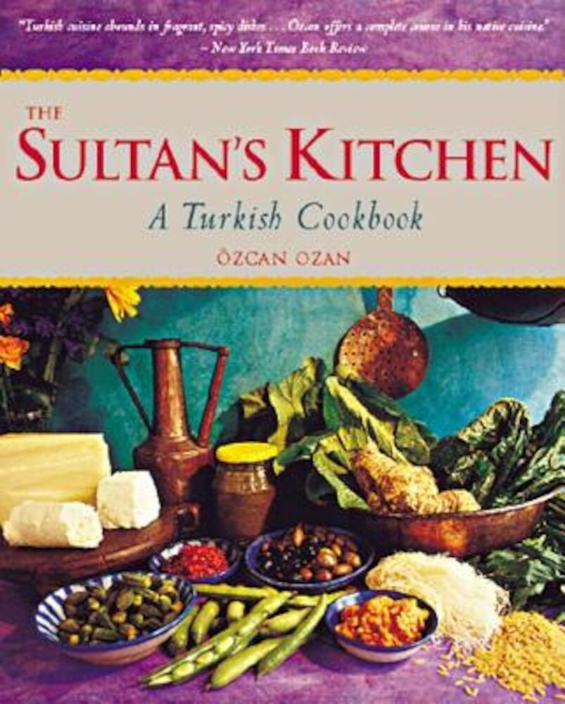The Sultan's Kitchen: A Turkish Cookbook, Paperback