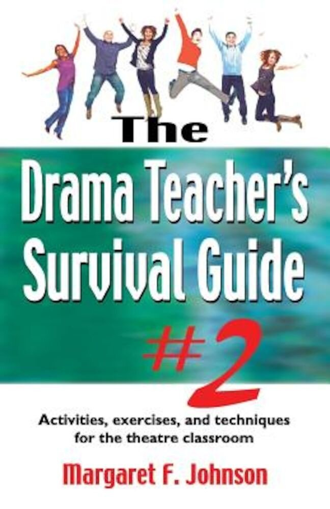 Drama Teacher's Survival Guide #2: Activities, Exercises, and Techniques for the Theatre Classroom, Paperback