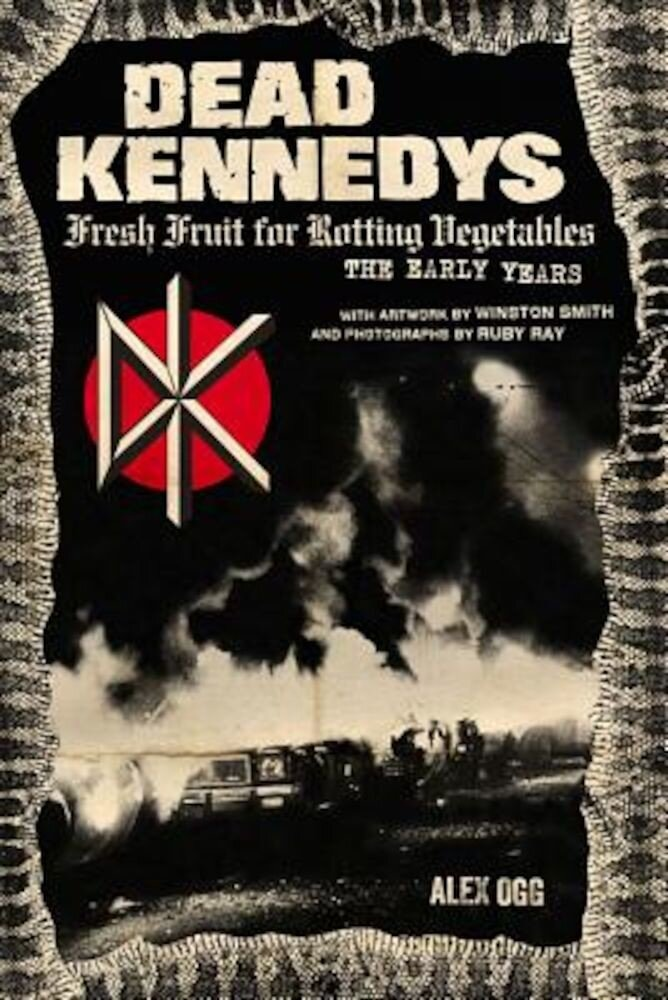 Dead Kennedys: Fresh Fruit for Rotting Vegetables, the Early Years, Paperback