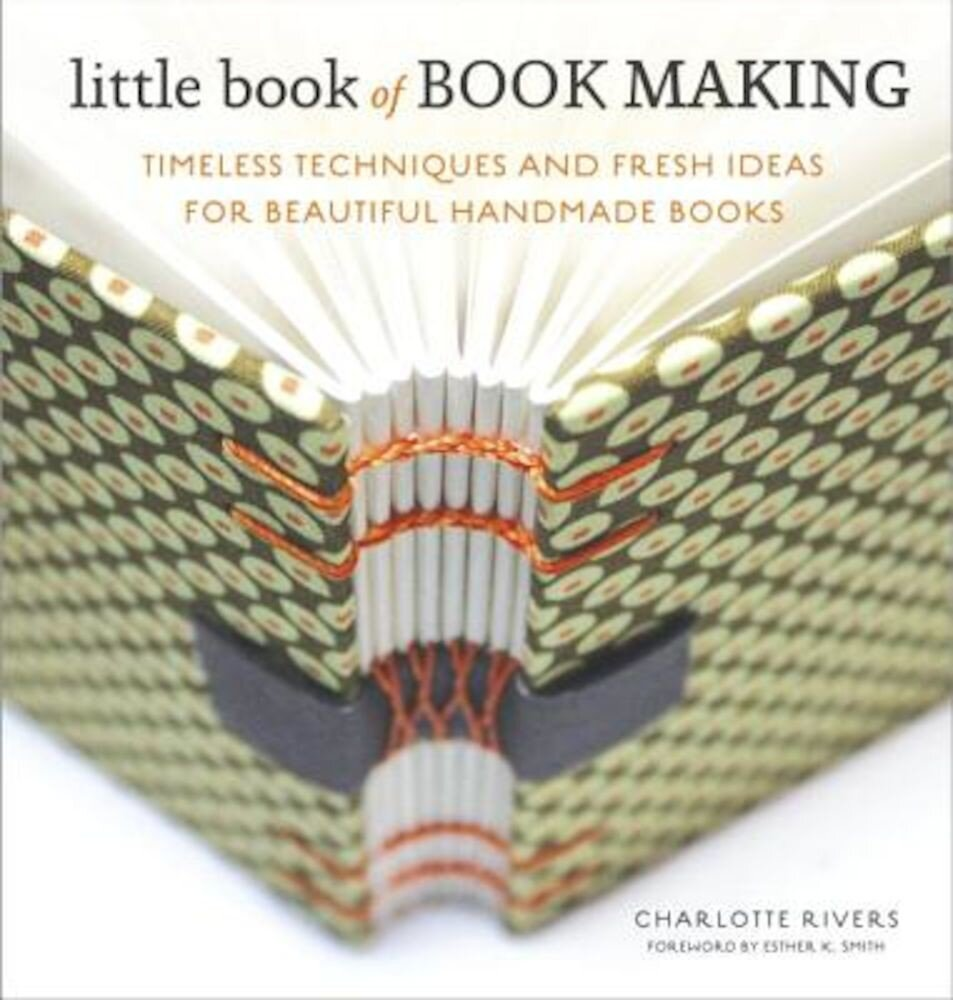 Little Book of Book Making: Timeless Techniques and Fresh Ideas for Beautiful Handmade Books, Hardcover
