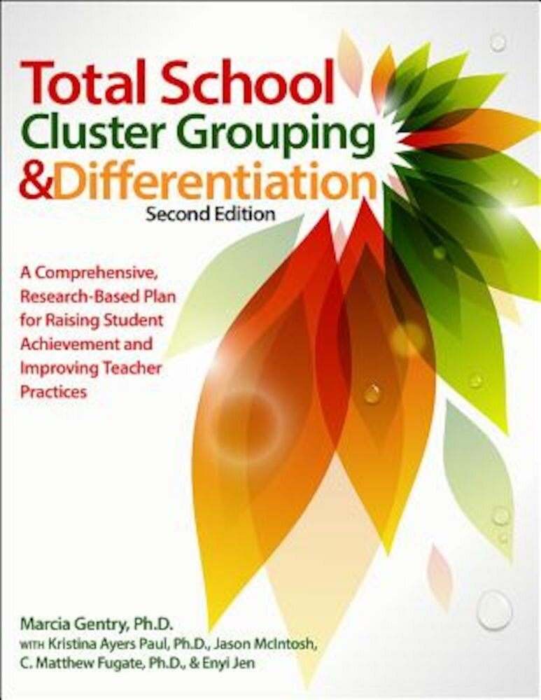 Total School Cluster Grouping and Differentiation: A Comprehensive, Research-Based Plan for Raising Student Achievement and Improving Teacher Practice, Paperback