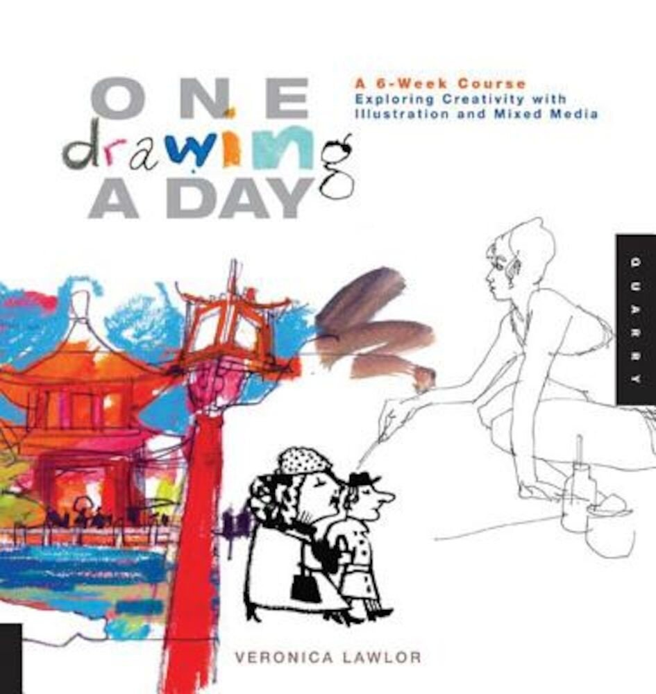 One Drawing a Day: A 6-Week Course Exploring Creativity with Illustration and Mixed Media, Paperback