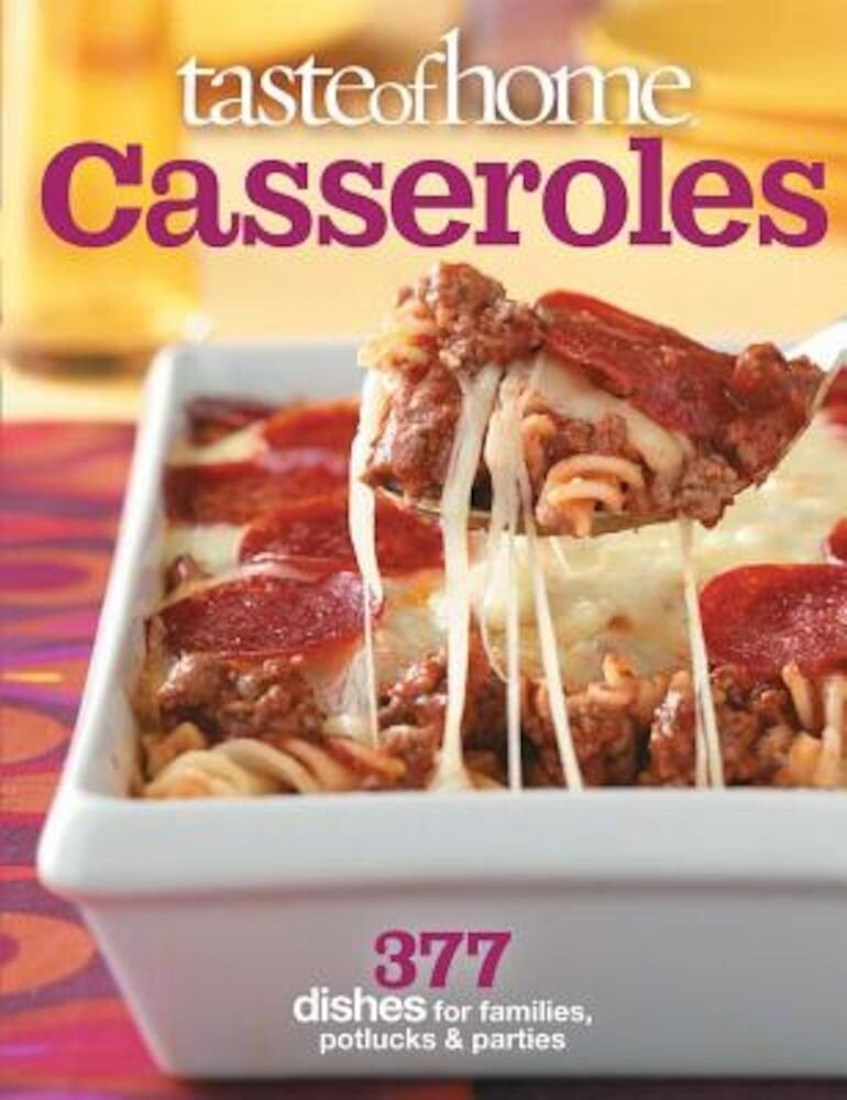 Taste of Home: Casseroles: 377 Dishes for Families, Potlucks & Parties, Paperback
