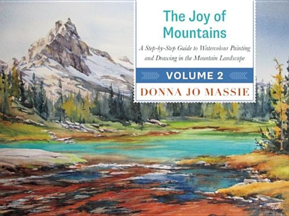 The Joy of Mountains: A Step-By-Step Guide to Watercolor Painting and Sketching in Western Mountain Parks, Hardcover