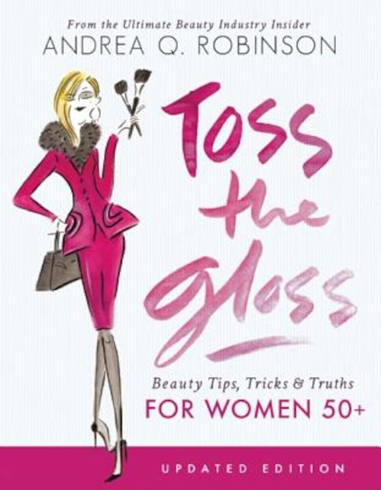 Toss the Gloss: Beauty Tips, Tricks & Truths for Women 50+, Paperback