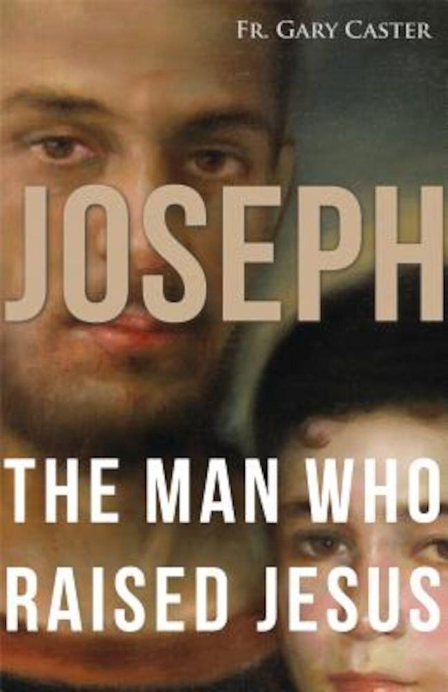 Joseph, the Man Who Raised Jesus, Paperback