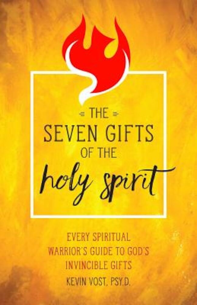 The Seven Gifts of the Holy Spirit: Every Spiritual Warrior's Guide to God's Invincible Gifts, Paperback