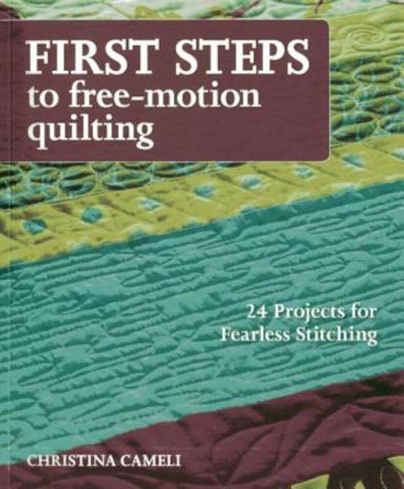 First Steps to Free-Motion Quilting: 24 Projects for Fearless Stitching, Paperback