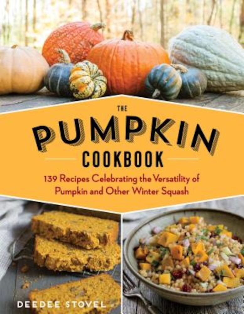 The Pumpkin Cookbook, 2nd Edition: 139 Recipes Celebrating the Versatility of Pumpkin and Other Winter Squash, Paperback