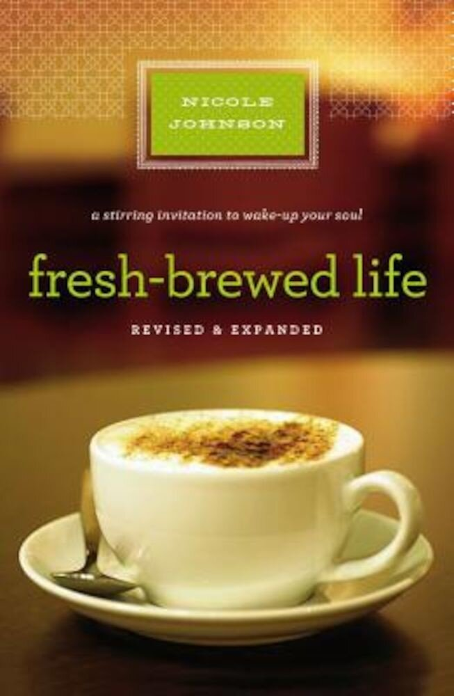 Fresh-Brewed Life: A Stirring Invitation to Wake Up Your Soul, Paperback