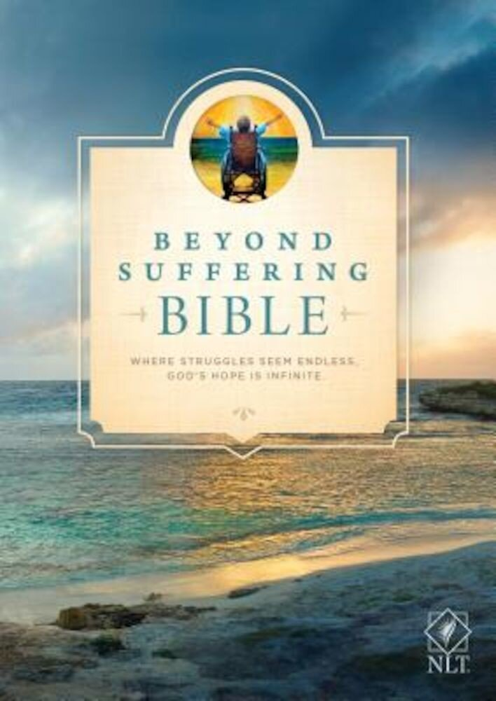Beyond Suffering Bible-NLT: Where Struggles Seem Endless, God's Hope Is Infinite, Hardcover