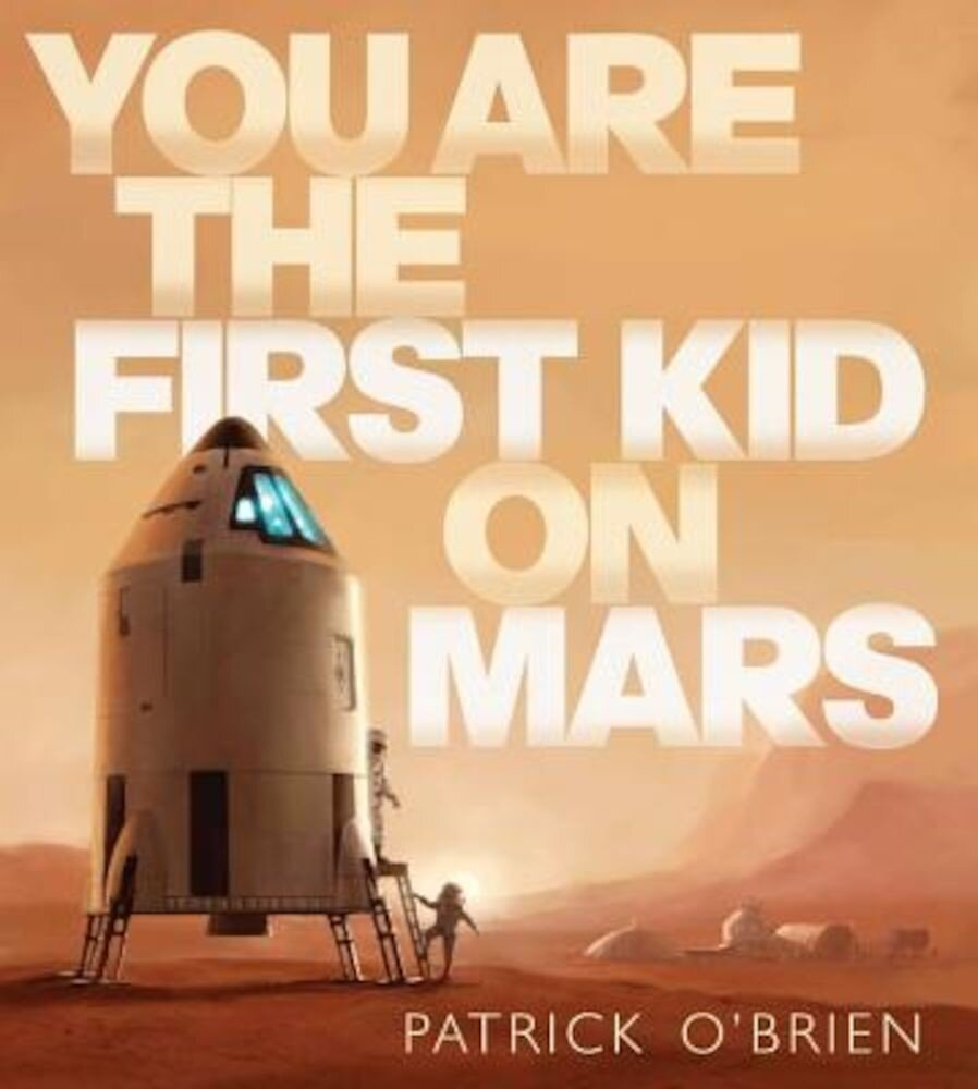 You Are the First Kid on Mars, Hardcover