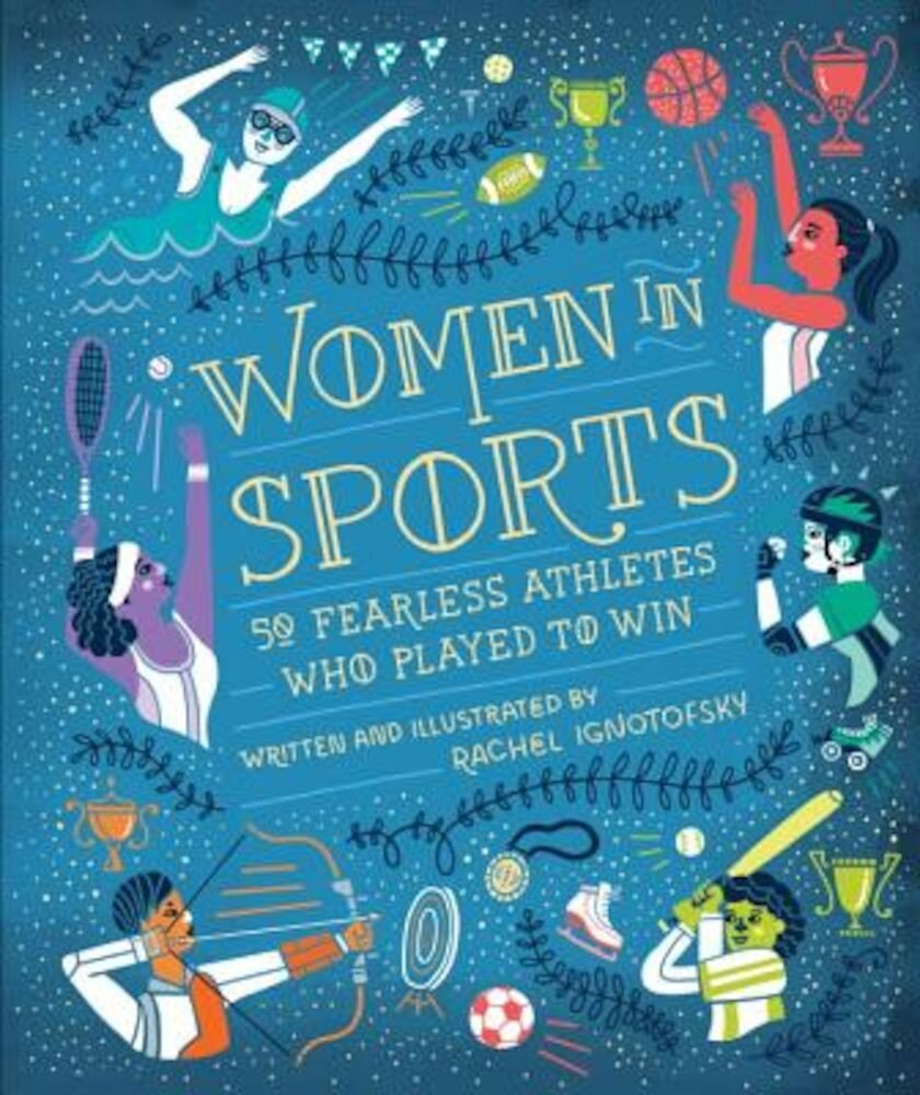 Women in Sports: 50 Fearless Athletes Who Played to Win, Hardcover