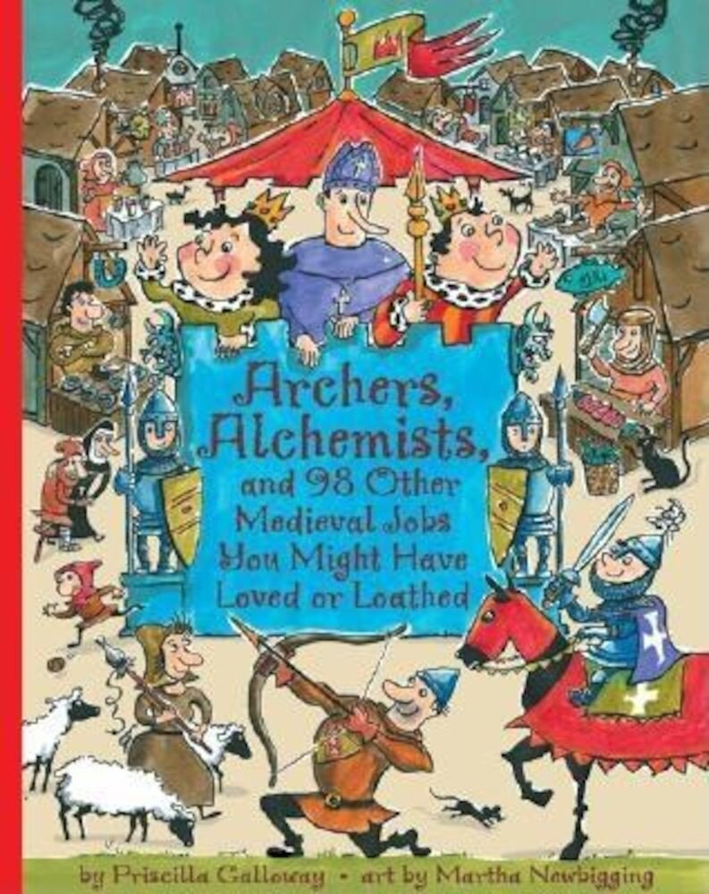 Archers, Alchemists: And 98 Other Medieval Jobs You Might Have Loved or Loathed, Paperback