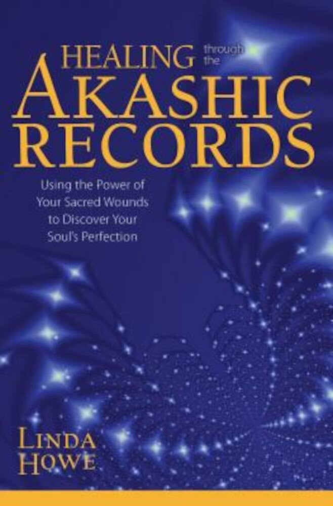 Healing Through the Akashic Records: Using the Power of Your Sacred Wounds to Discover Your Soul's Perfection, Paperback