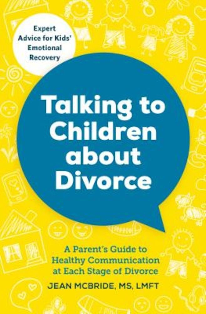 Talking to Children about Divorce: A Parent's Guide to Healthy Communication at Each Stage of Divorce, Paperback