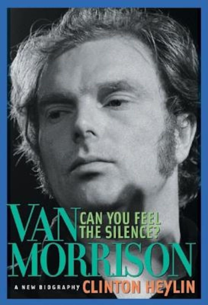 Can You Feel the Silence?: Van Morrison: A New Biography, Paperback