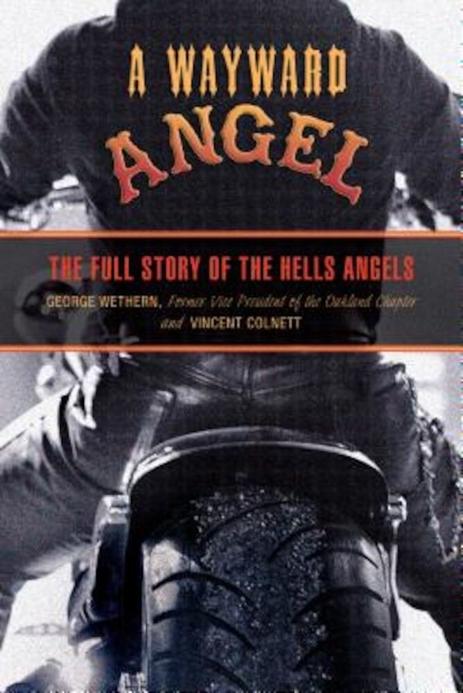 A Wayward Angel: The Full Story of the Hells Angels, Paperback