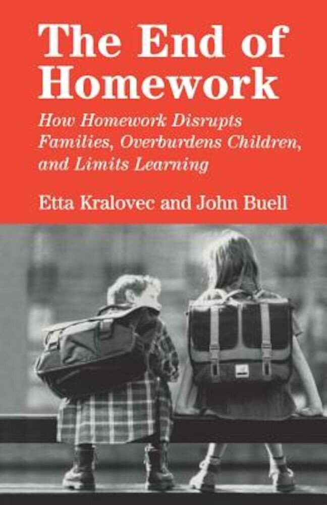 The End of Homework: How Homework Disrupts Families, Overburdens Children, and Limits Learning, Paperback