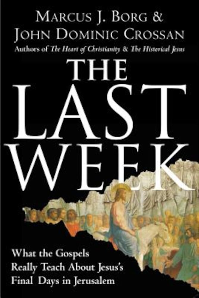The Last Week: What the Gospels Really Teach about Jesus's Final Days in Jerusalem, Paperback