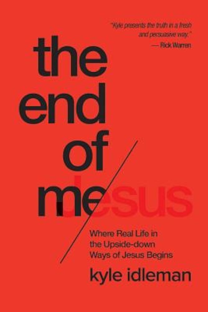 The End of Me: Where Real Life in the Upside-Down Ways of Jesus Begins, Paperback
