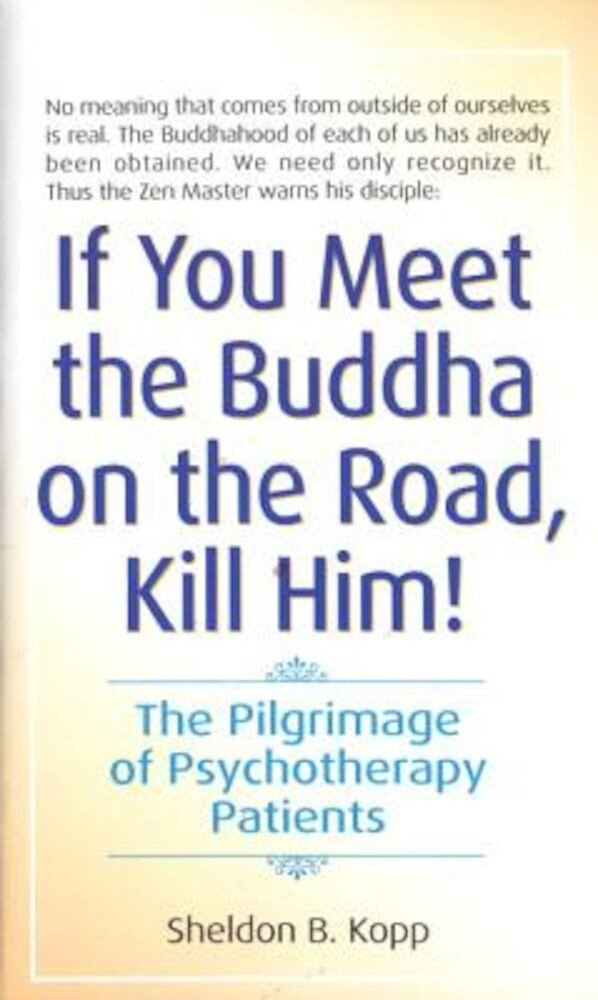 If You Meet the Buddha on the Road, Kill Him: The Pilgrimage of Psychotherapy Patients, Paperback