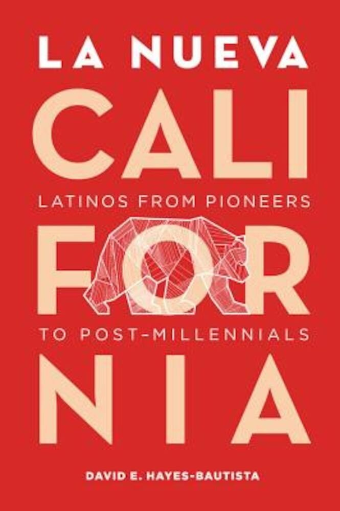 La Nueva California: Latinos from Pioneers to Post-Millennials, Paperback
