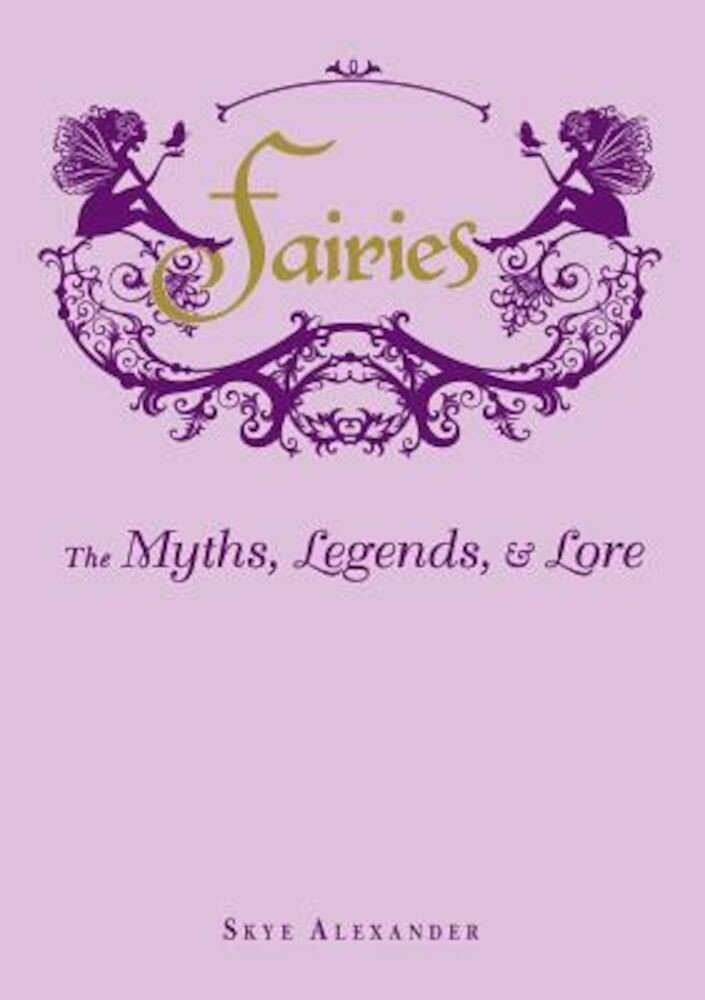 Fairies: The Myths, Legends, & Lore, Hardcover
