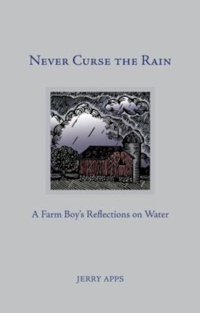 Never Curse the Rain: A Farm Boy's Reflections on Water, Hardcover
