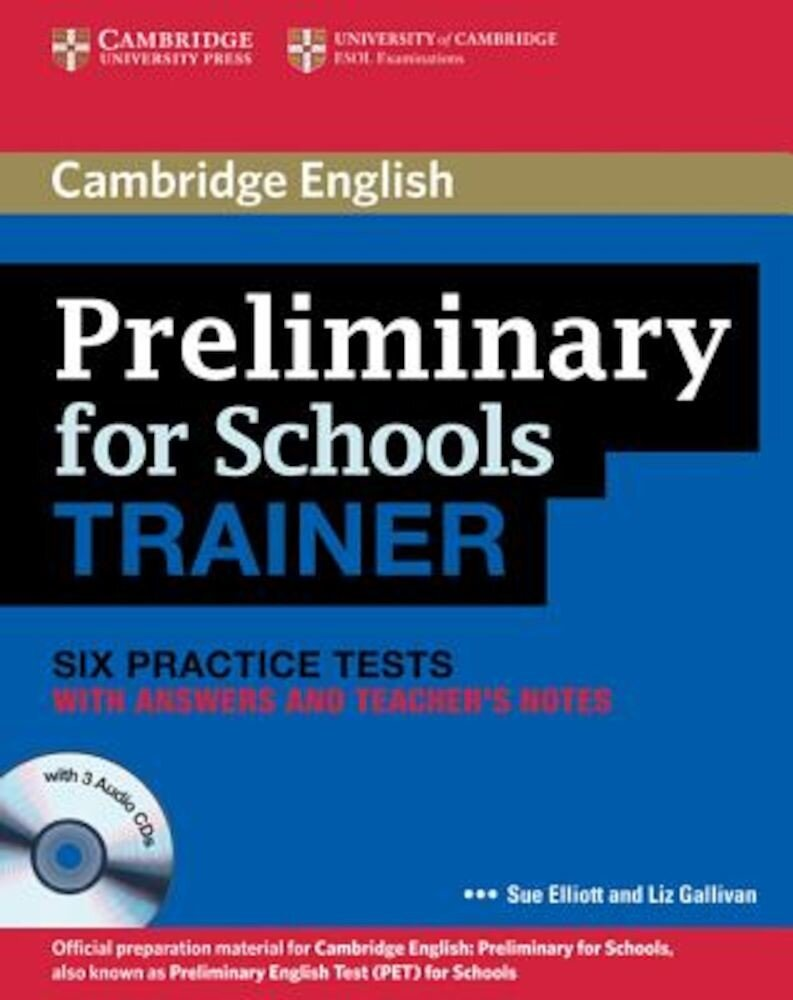 Preliminary for Schools Trainer: Six Practice Tests with Answers and Teacher's Notes [With 3 CDs], Paperback