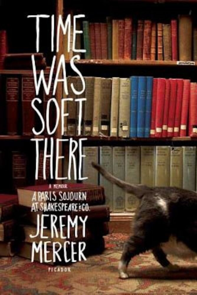 Time Was Soft There: A Paris Sojourn at Shakespeare & Co., Paperback