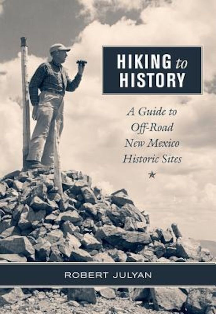 Hiking to History: A Guide to Off-Road New Mexico Historic Sites, Paperback