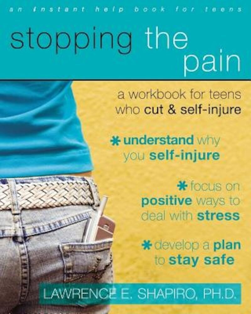 Stopping the Pain: A Workbook for Teens Who Cut and Self-Injure, Paperback