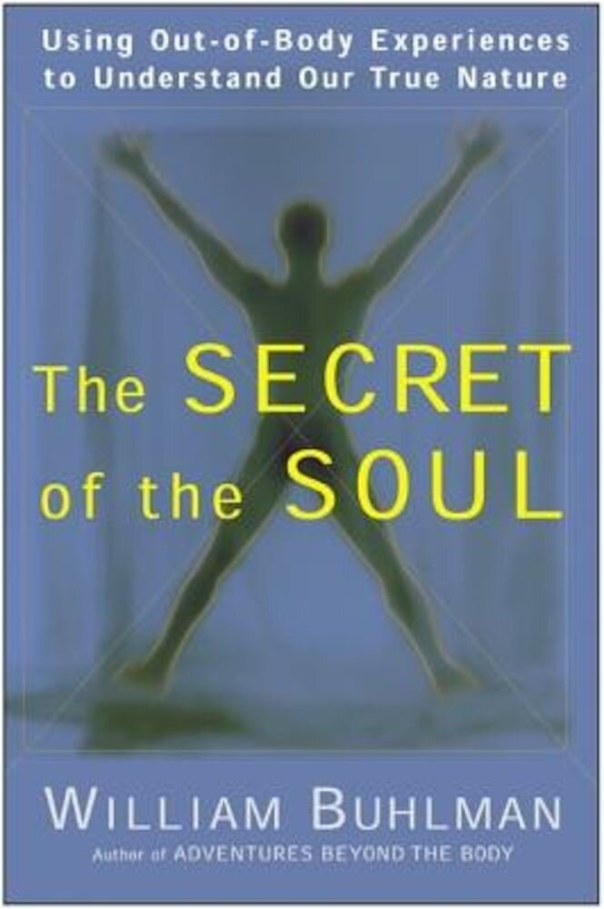 The Secret of the Soul: Using Out-Of-Body Experiences to Understand Our True Nature, Paperback